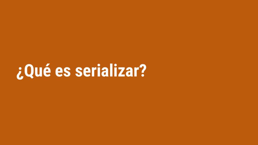 ¿Qué es serializar?