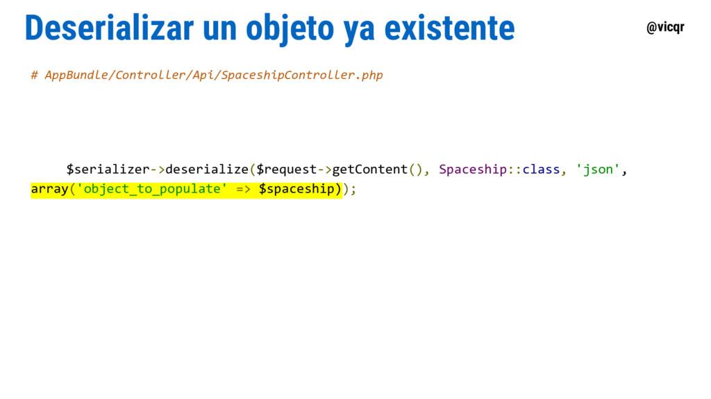 @vicqr Deserializar un objeto ya existente # Ap...