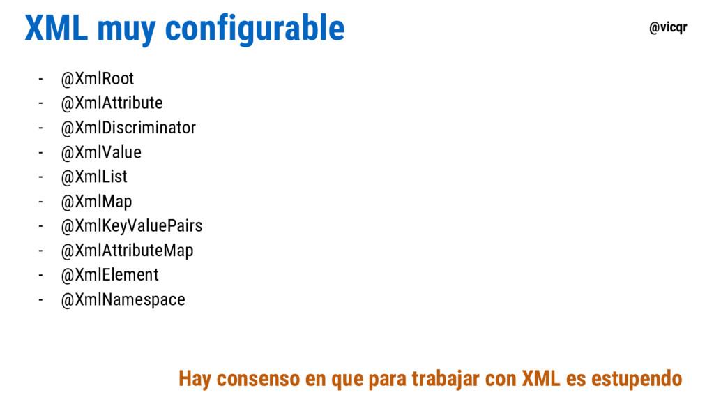 @vicqr XML muy configurable - @XmlRoot - @XmlAt...