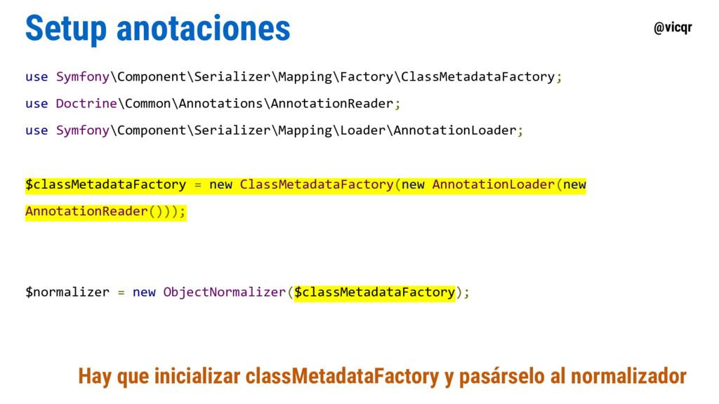 @vicqr Setup anotaciones use Symfony\Component\...