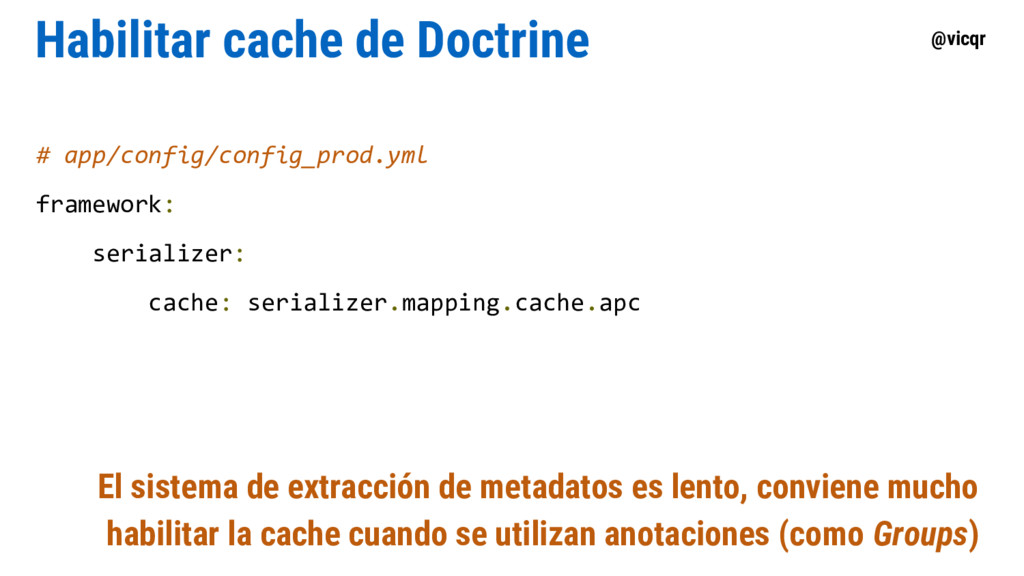 @vicqr Habilitar cache de Doctrine # app/config...