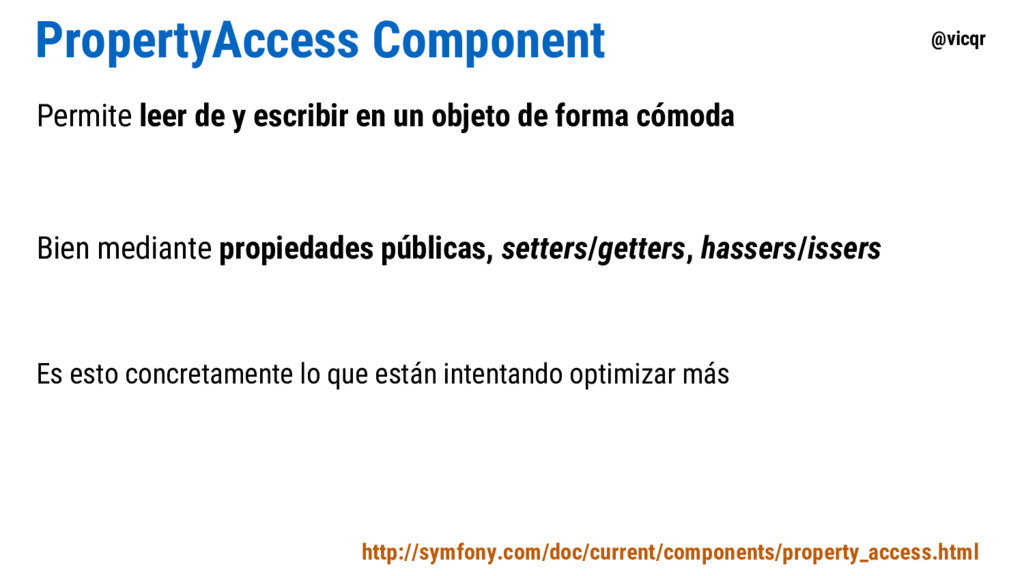 @vicqr PropertyAccess Component http://symfony....