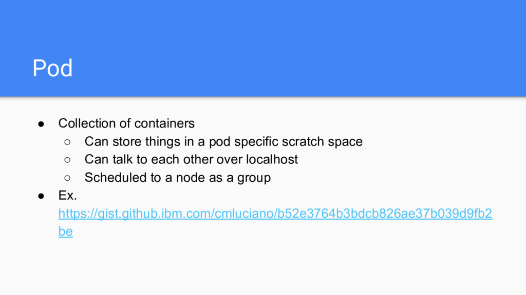 Pod ● Collection of containers ○ Can store thin...