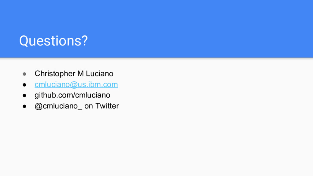 Questions? ● Christopher M Luciano ● cmluciano@...