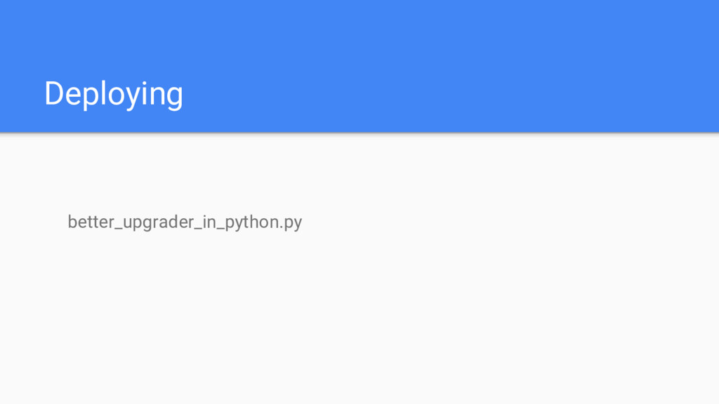 Deploying better_upgrader_in_python.py