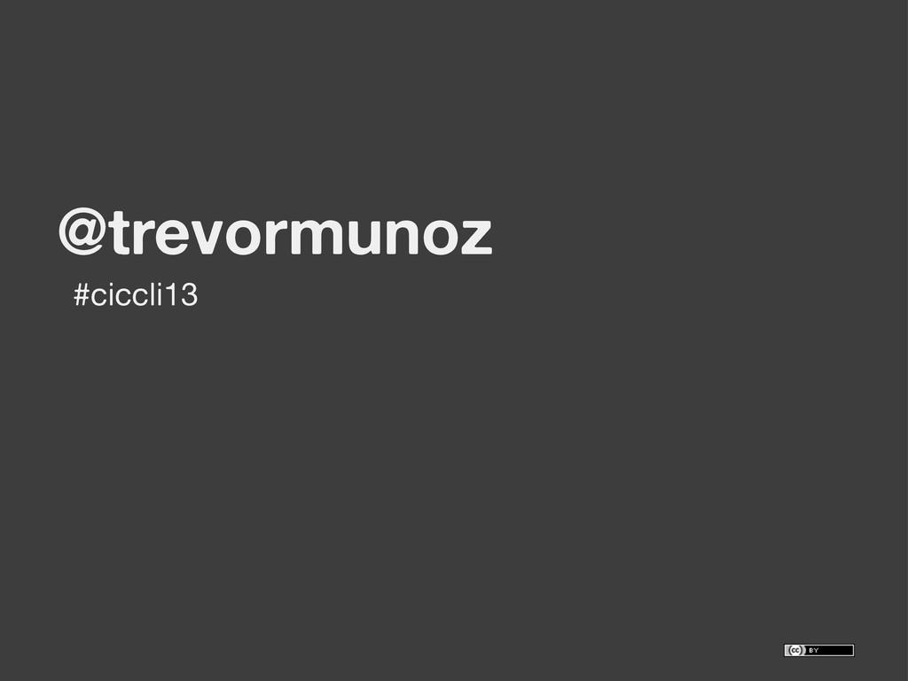 @trevormunoz #ciccli13
