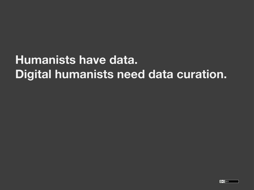 Humanists have data. Digital humanists need dat...