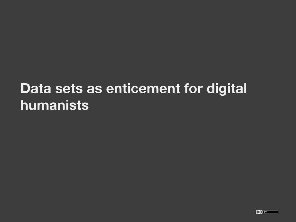 Data sets as enticement for digital humanists