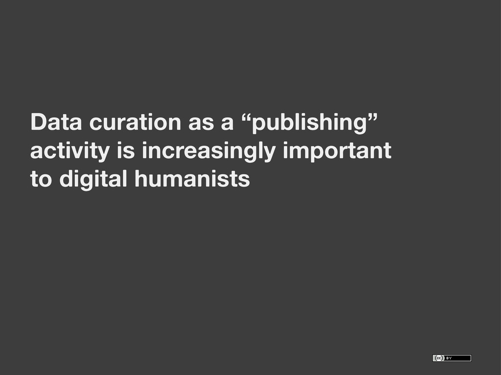 "Data curation as a ""publishing"" activity is inc..."