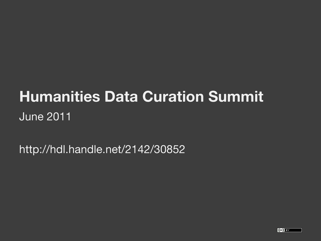 Humanities Data Curation Summit June 2011 http:...