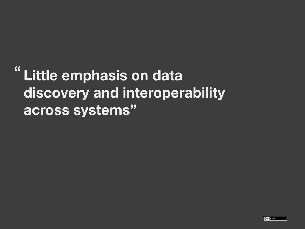 Little emphasis on data discovery and interoper...