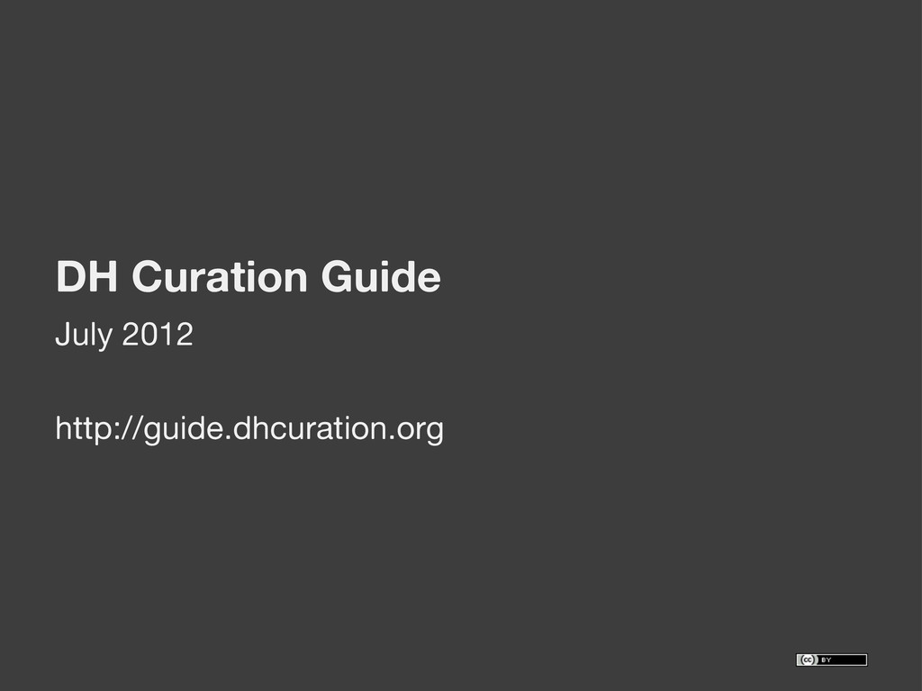 DH Curation Guide July 2012 http://guide.dhcura...