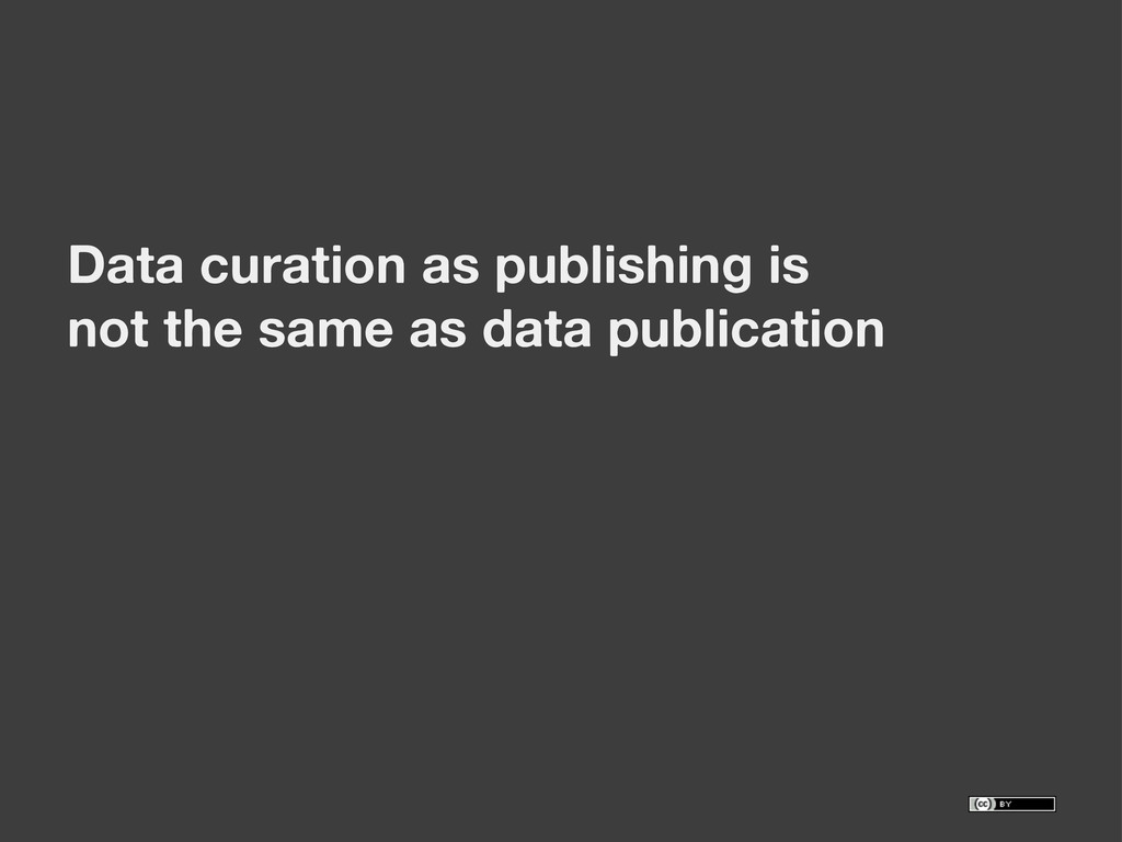 Data curation as publishing is not the same as ...