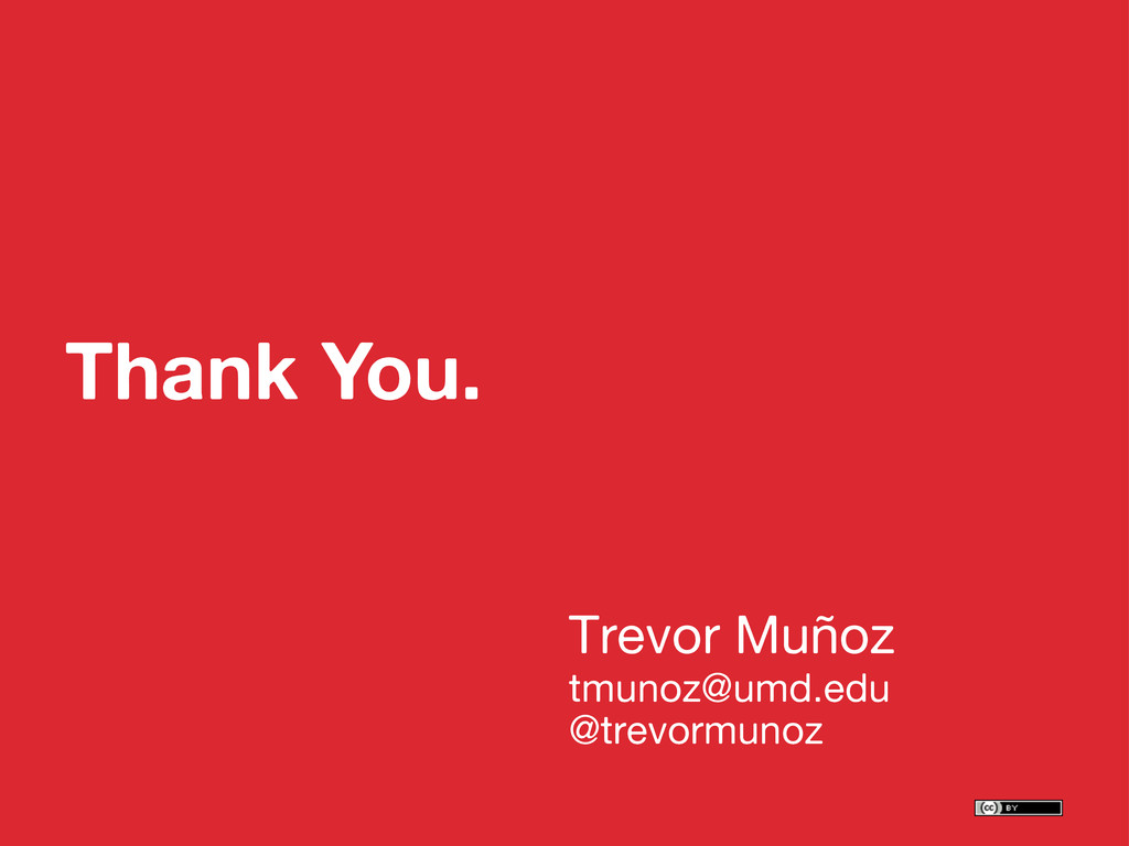 Thank You. Trevor Muñoz tmunoz@umd.edu @trevorm...