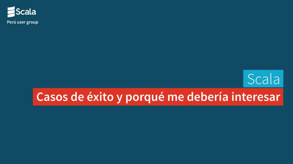 Perú user group Scala Casos de éxito y porqué m...
