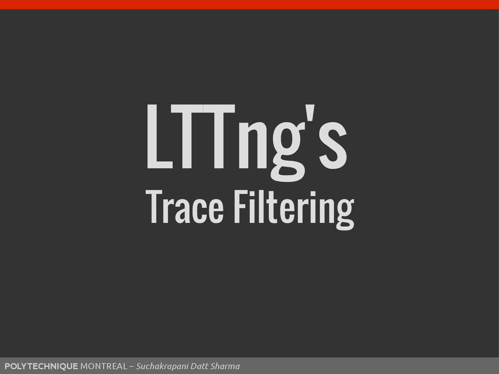LTTng's Trace Filtering POLYTECHNIQUE MONTREAL ...