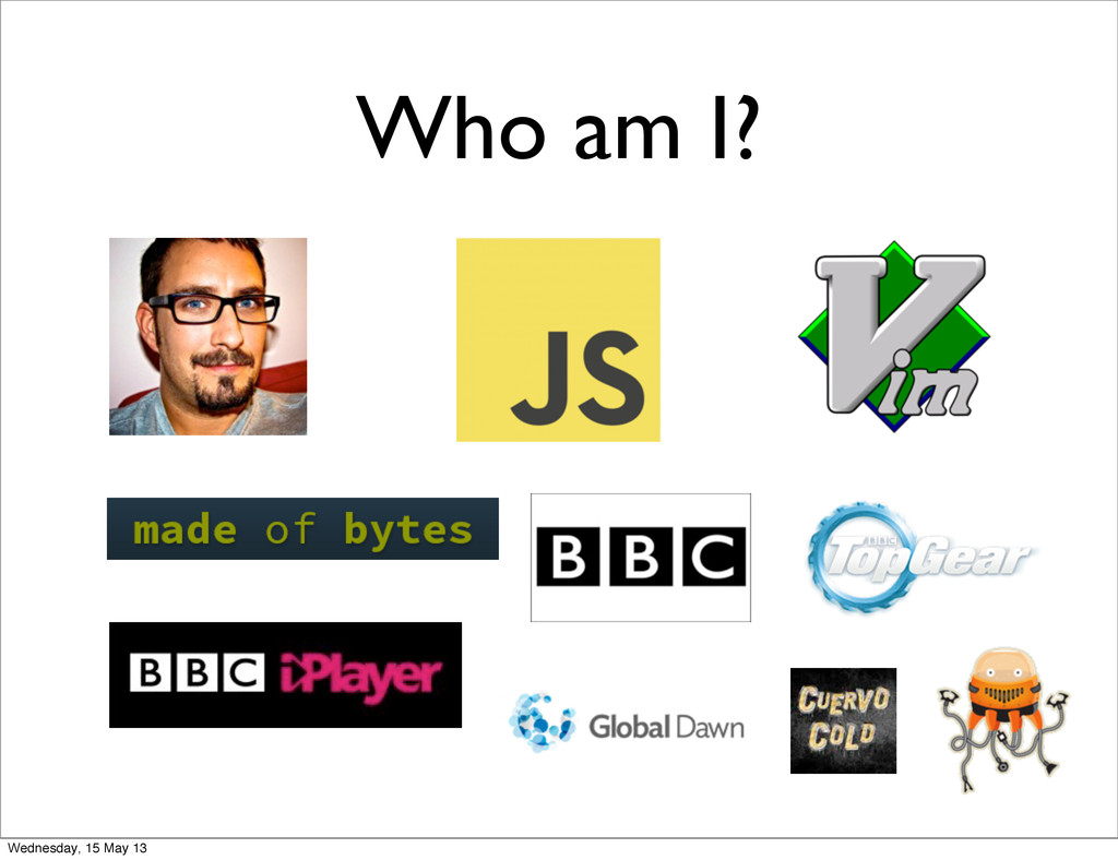 Who am I? Wednesday, 15 May 13