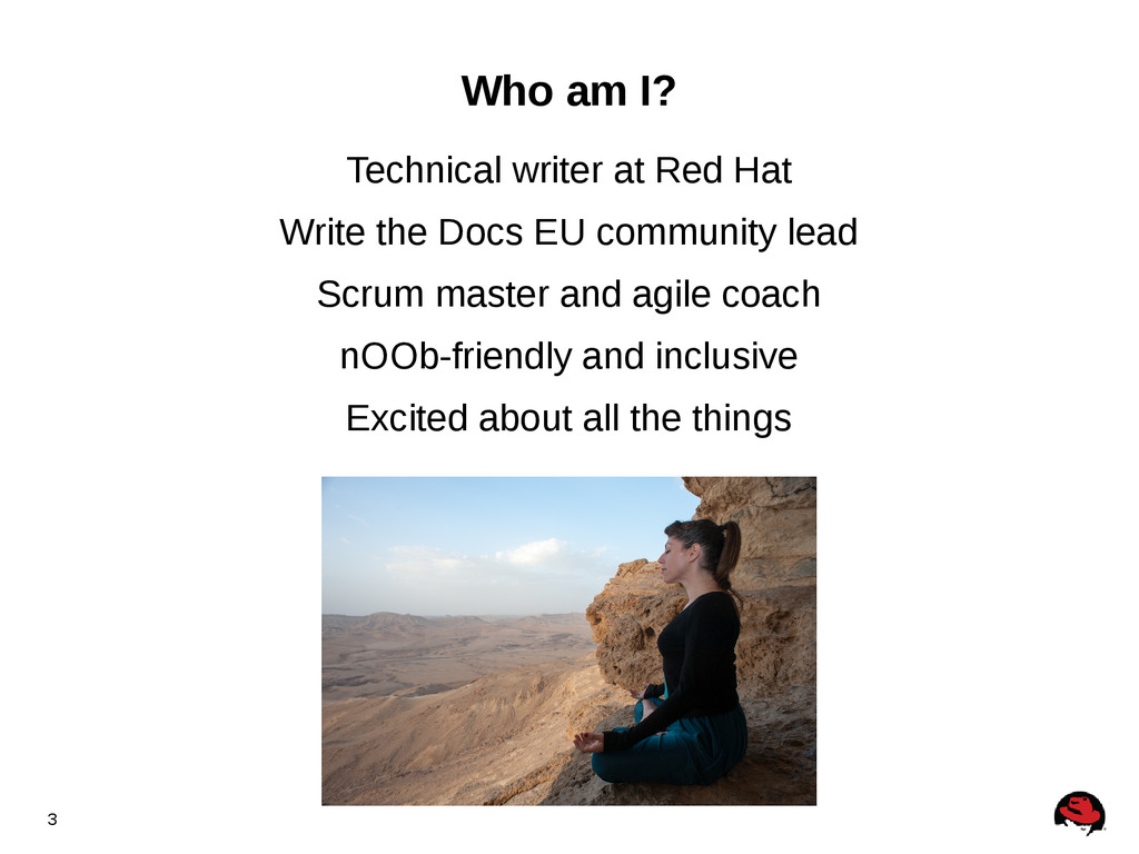 3 Who am I? Technical writer at Red Hat Write t...
