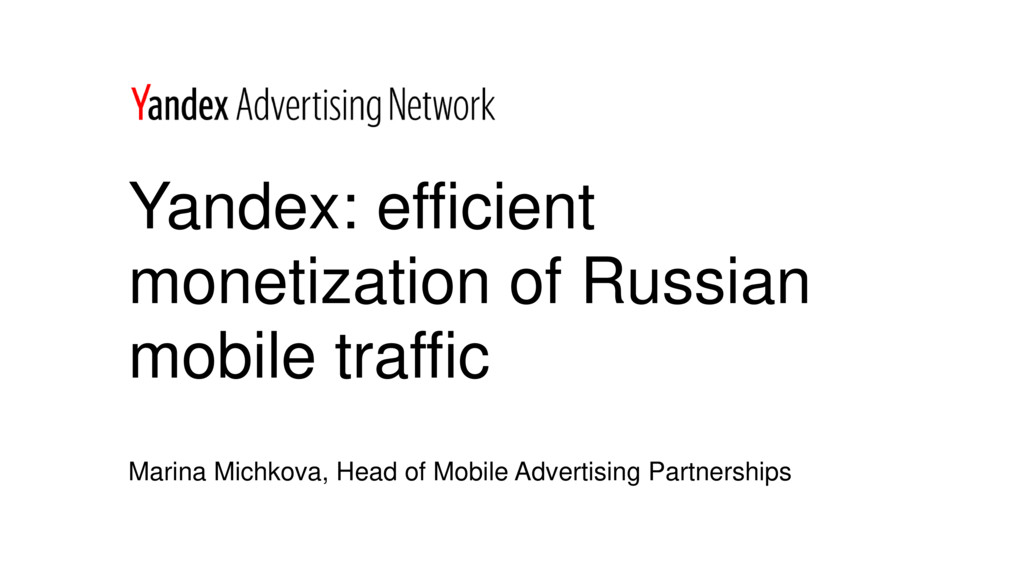 Yandex: efficient monetization of Russian mobil...