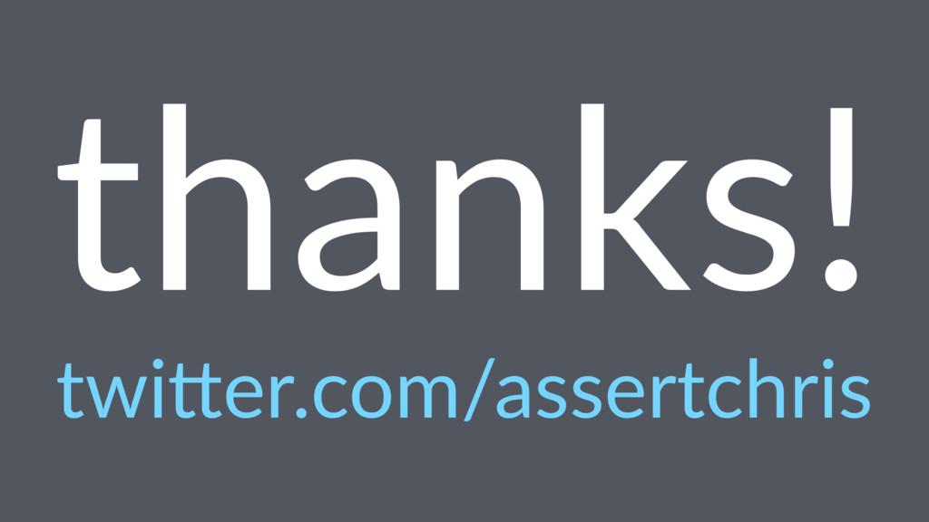 thanks! twi$er.com/assertchris