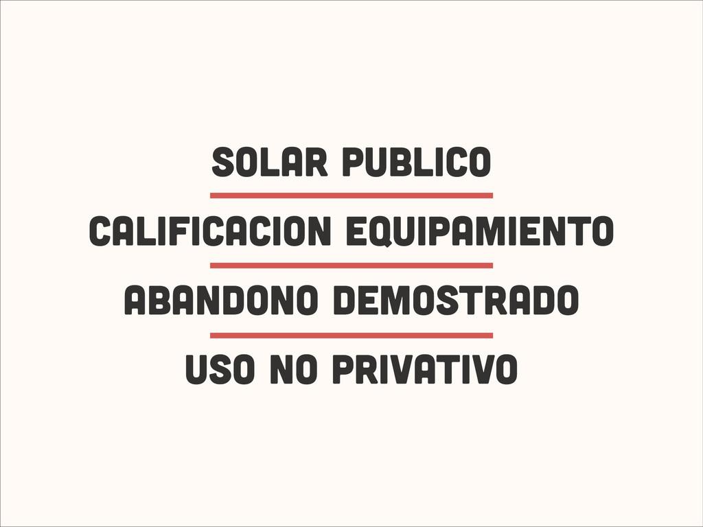 SOLAR PUBLICO CALIFICACION EQUIPAMIENTO ABANDON...