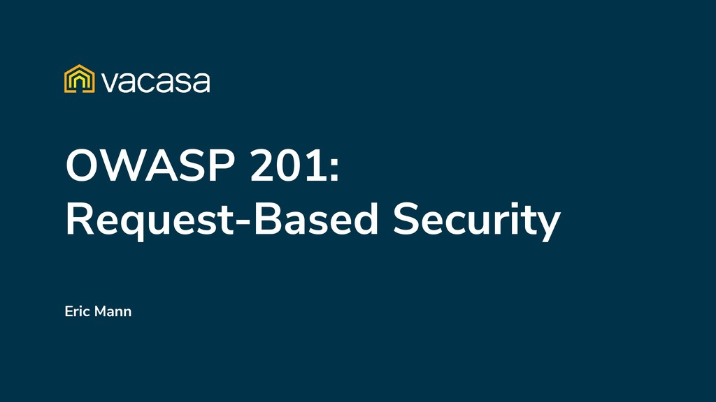 OWASP 201: Request-Based Security Eric Mann