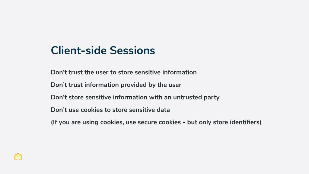 Client-side Sessions Don't trust the user to st...