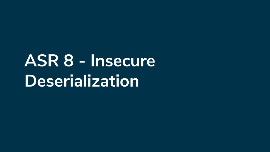 ASR 8 - Insecure Deserialization