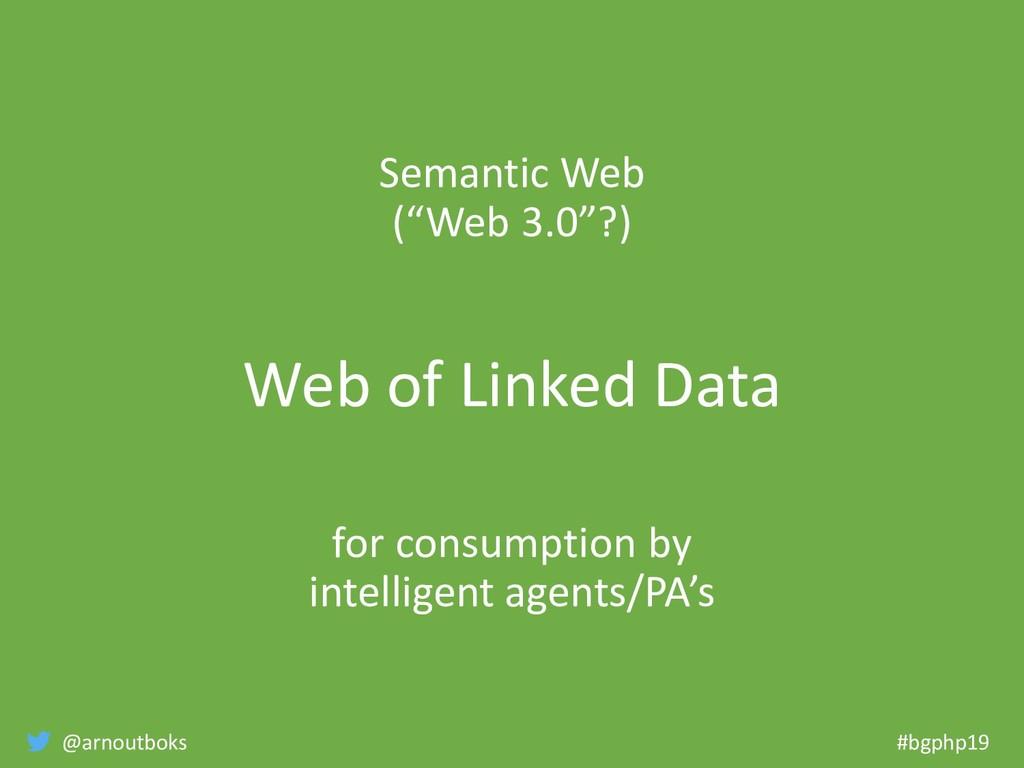 "@arnoutboks #bgphp19 Semantic Web (""Web 3.0""?) ..."