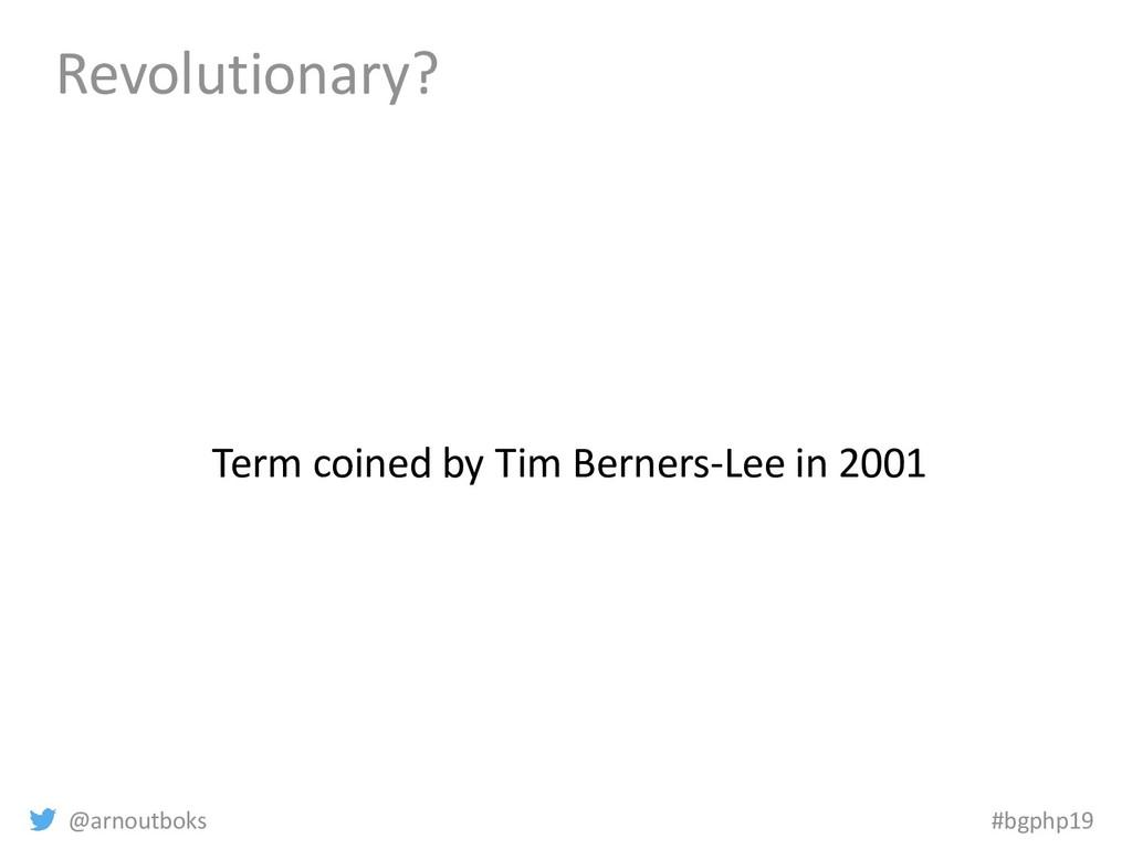 @arnoutboks #bgphp19 Revolutionary? Term coined...