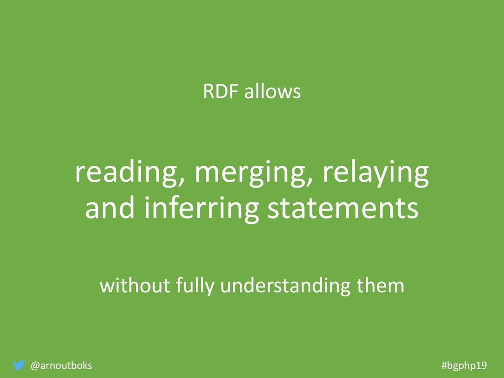 @arnoutboks #bgphp19 RDF allows reading, mergin...