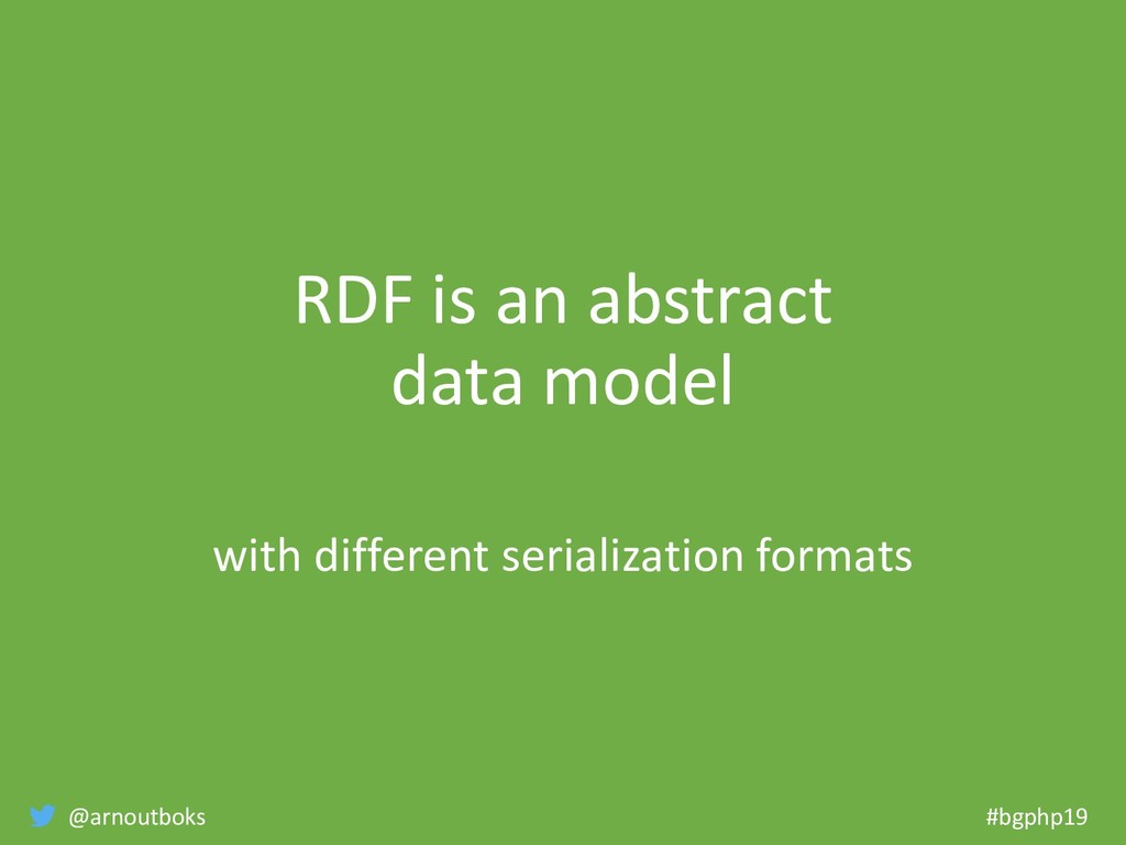 @arnoutboks #bgphp19 RDF is an abstract data mo...