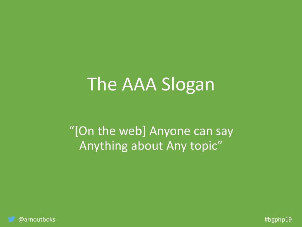 "@arnoutboks #bgphp19 The AAA Slogan ""[On the we..."