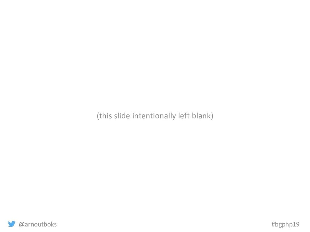 @arnoutboks #bgphp19 (this slide intentionally ...