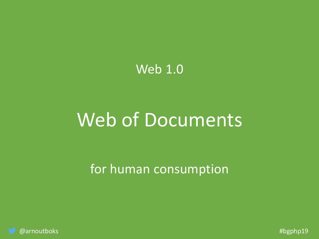 @arnoutboks #bgphp19 Web 1.0 Web of Documents f...