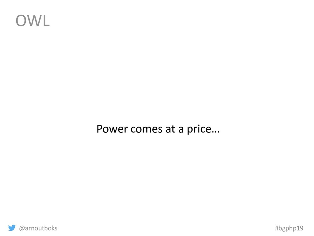 @arnoutboks #bgphp19 OWL Power comes at a price…
