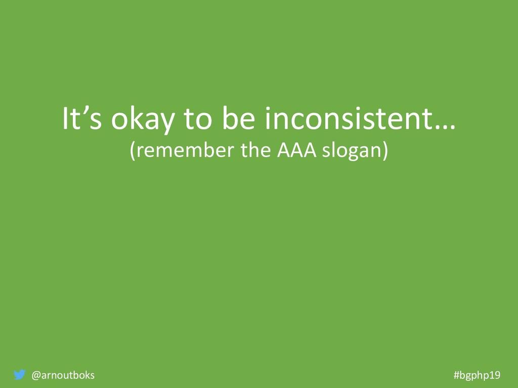 @arnoutboks #bgphp19 It's okay to be inconsiste...