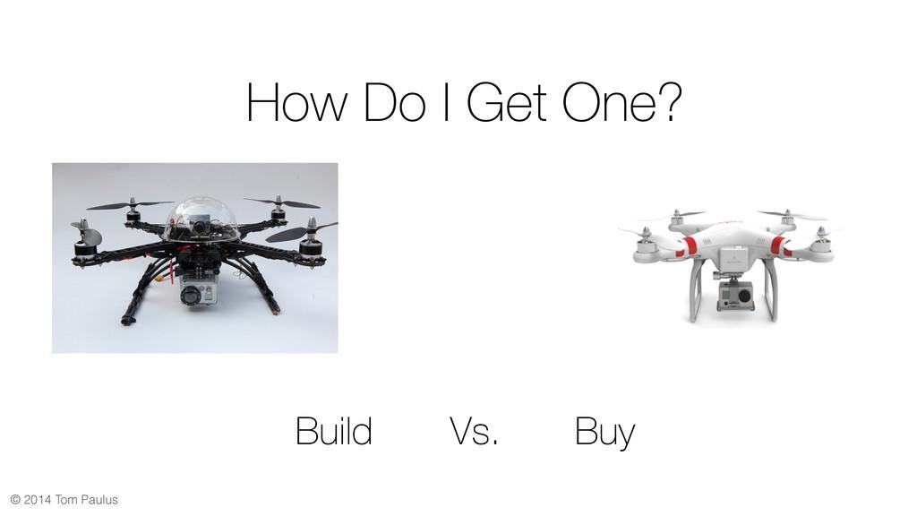 © 2014 Tom Paulus Build Vs. Buy How Do I Get On...