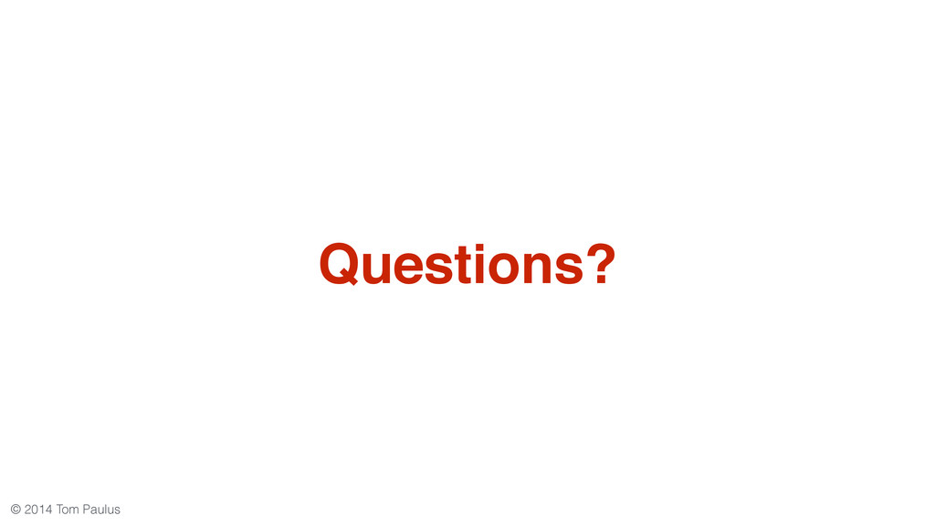 © 2014 Tom Paulus Questions?