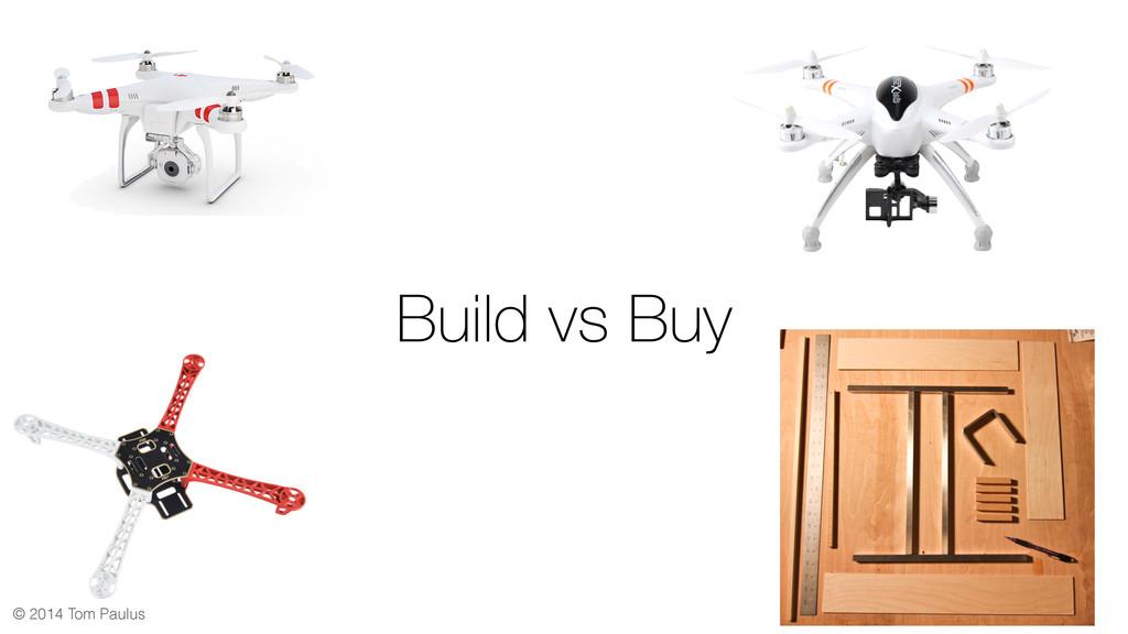 © 2014 Tom Paulus Build vs Buy