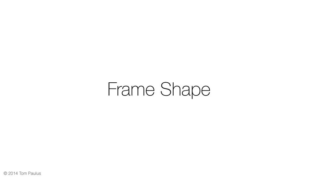 © 2014 Tom Paulus Frame Shape