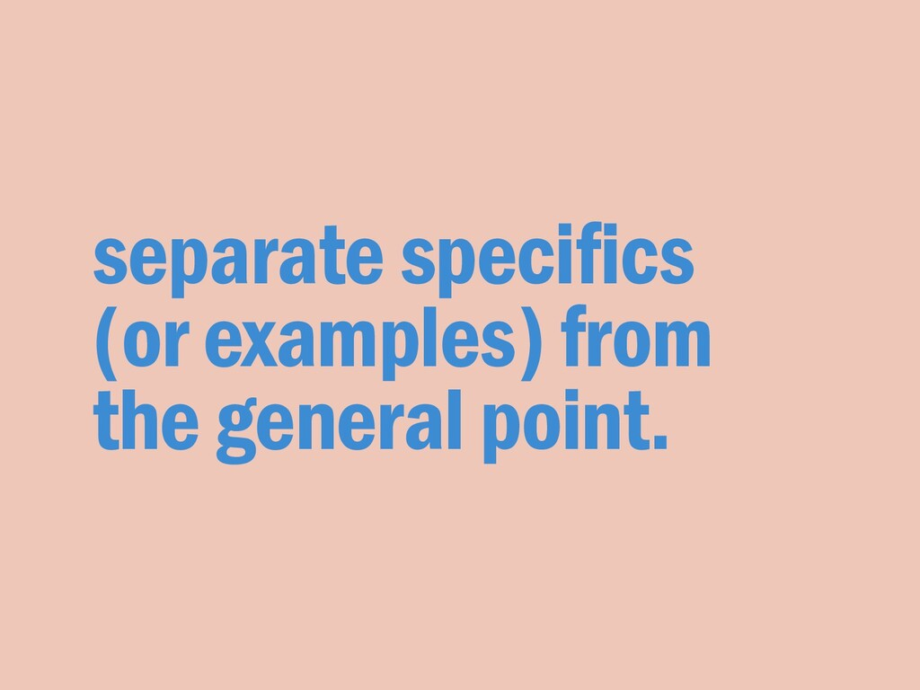 separate specifics (or examples) from the gener...