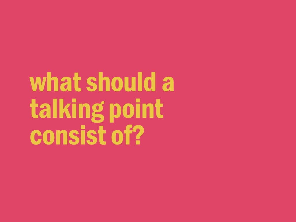 what should a talking point consist of?