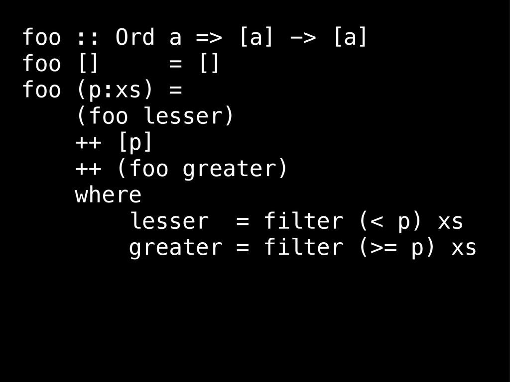 foo :: Ord a => [a] -> [a] foo [] = [] foo (p:x...