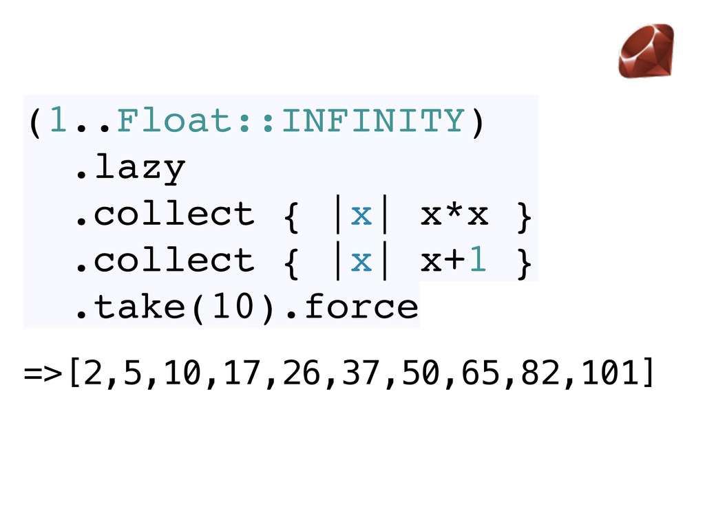(1..Float::INFINITY) .lazy .collect { |x| x*x }...