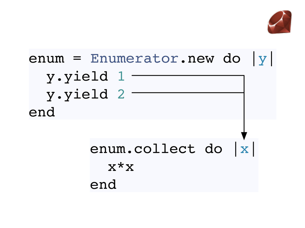 enum = Enumerator.new do |y| y.yield 1 y.yield ...
