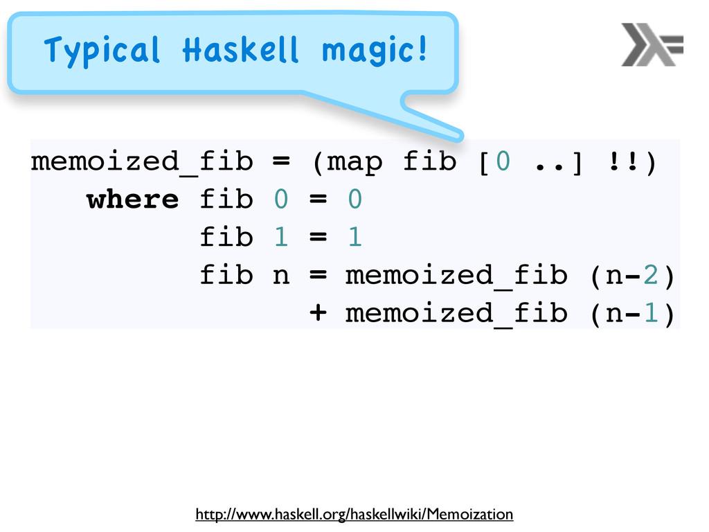 memoized_fib = (map fib [0 ..] !!) where fib 0 ...