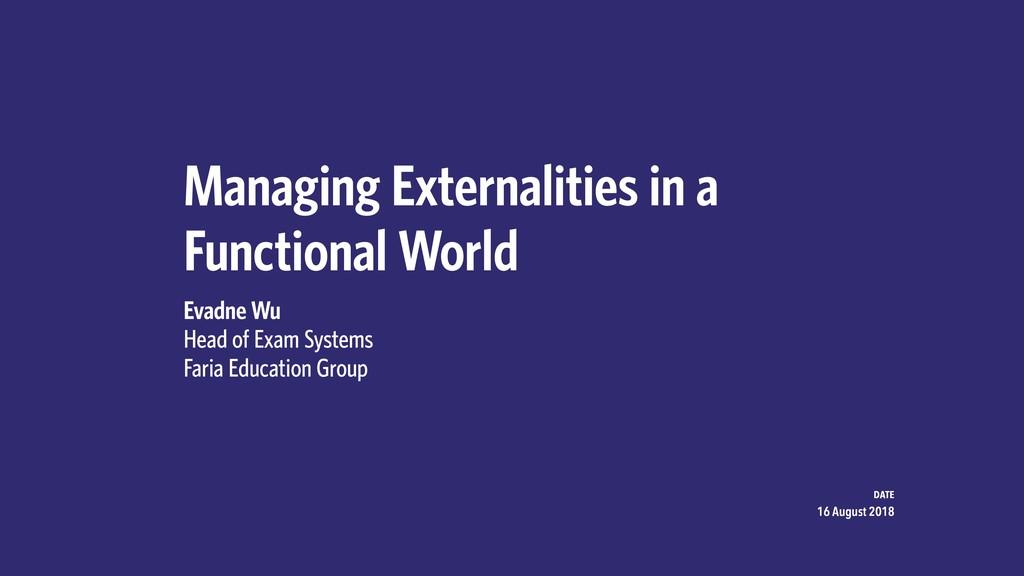 Managing Externalities in a Functional World Ev...