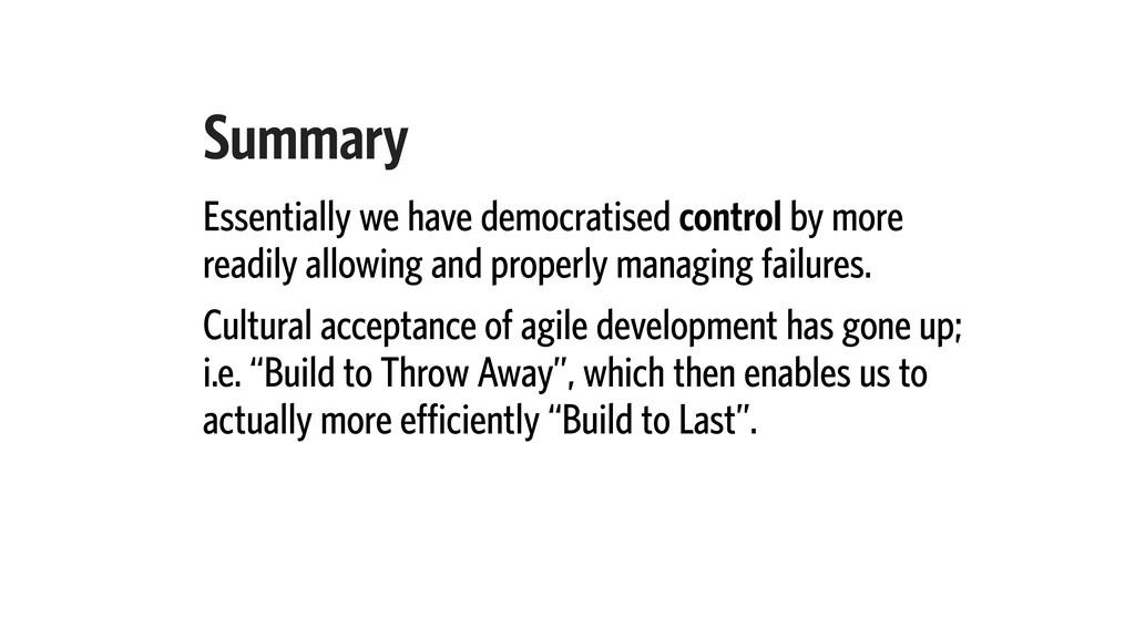 Summary Essentially we have democratised contro...
