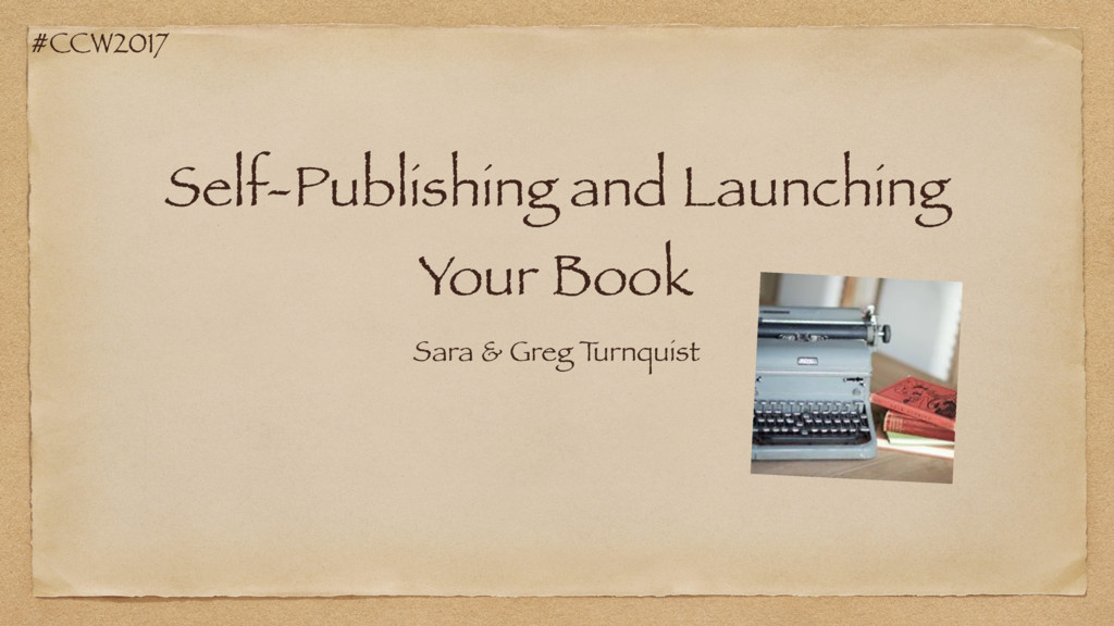 #CCW2017 Self-Publishing and Launching Your Boo...
